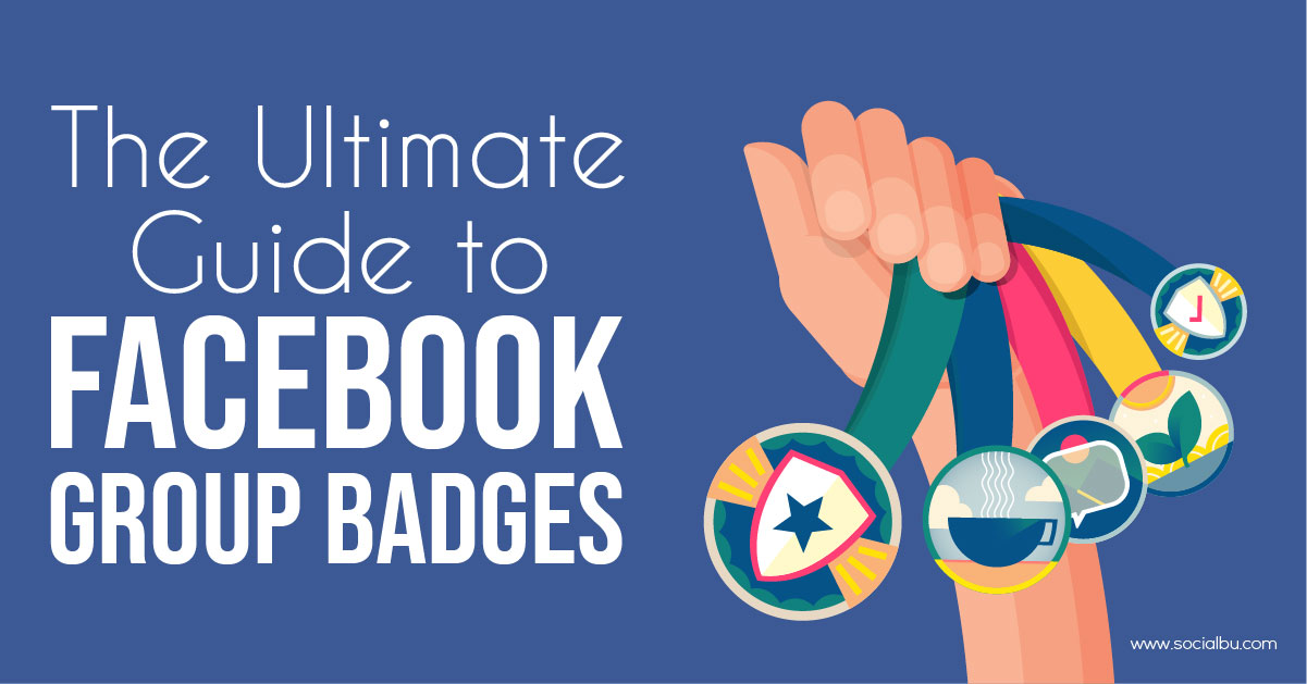 The ultimate guide to facebook group badges