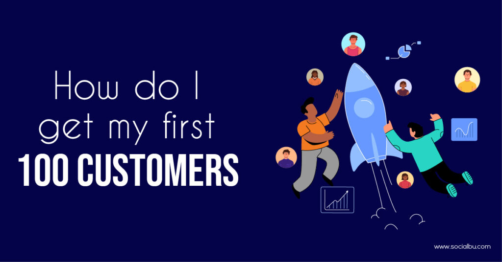 How do I get my first 100 Customers